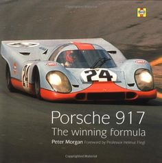 Porsche 917: The Winning Formula by Peter Morgan
