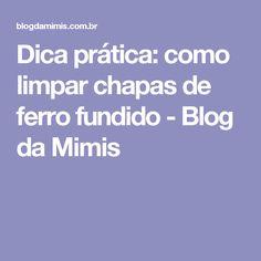 Dica prática: como limpar chapas de ferro fundido - Blog da Mimis