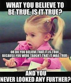Is it The TRUTH  ... or just what you were told?  WHO told it to you, your parents? Your pastor?  A voice?  Did you read it for Yourself?   DO THAT.