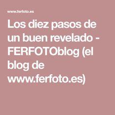 Los diez pasos de un buen revelado - FERFOTOblog (el blog de www.ferfoto.es)
