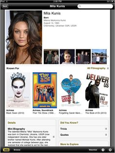 IMDB  Free Featuring an image-driven interface featuring movie trailers, popular actors, and a list of currently theatrical releases, the IMDB iPad app is a must-have for movie buffs who want the latest Hollywood news.