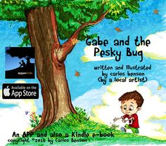 My interactive kids APP and Kindle e-book. Buy it and it will make me smile. Gabe and the Pesky Bug by Carlos Benson Apple APP kids book