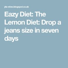 Eazy Diet: The Lemon Diet: Drop a jeans size in seven days