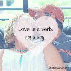 Love is a verb not a day