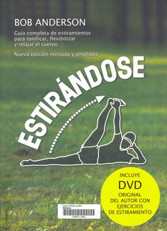 Estirándose : guía completa de estiramientos para tonificar, flexibilizar y relajar el cuerpo / Bob Anderson. Barcelona : RBA Integral, 2009. Sig. 196 And