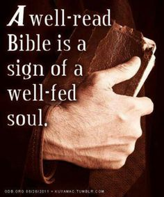 """A well-read bible is a sign of a well-fed soul.""  Theodore Roosevelt"