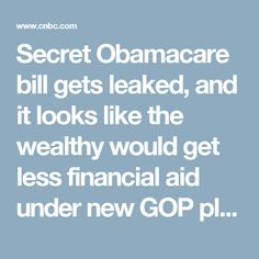Secret Obamacare bill gets leaked, and it looks like the wealthy would get less financial aid under new GOP plan