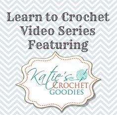 Learn to Crochet Video Series | Katie's Crochet Goodies and Crafts