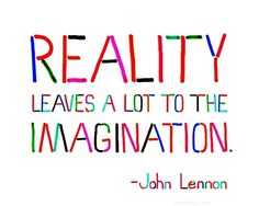 reality quote quotes reality imagination john lennon john