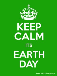 Keep Calm its Earth Day