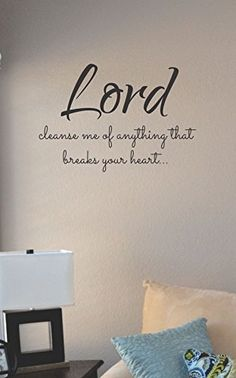 Lord cleanse me of anything that breaks your heart... Vinyl Wall Art Decal Sticker JS Artworks http://www.amazon.com/dp/B00NP7J4I4/ref=cm_sw_r_pi_dp_y-Bjub04VAB3X