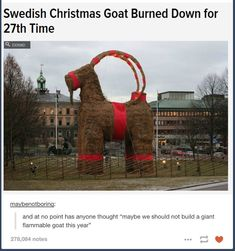 Everyone has different Christmas traditions. Some people build giant straw goats. Other people like to light giant straw goats on fire.