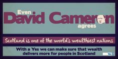 Even David Cameron agrees: Scotland is one of the world's wealthiest nations #VoteYes #indyref pic.twitter.com/e49gi5vELb