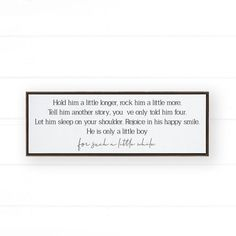 This Hold Him a Little Longer Framed Canvas / Sign is a perfect addition to any nursery, playroom or kids' bedroom wall decor. It fits any home decor style from farmhouse, modern, boho, minimalist and every style in between. This high-quality wooden framed sign would also look great on your family gallery wall in the living room or as a loving reminder as you leave the entryway door. Shop this beautiful nursery and playroom sign and more at Pine Flat Decor. Nursery Decor Boy, Nursery Signs, Boys Room Decor, Modern Farmhouse Living Room Decor, Modern Farmhouse Decor, Canvas Signs, Canvas Frame, Playroom Signs, Pillow Quotes
