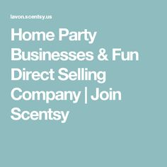 Home Party Businesses Fun Direct Selling Company Join Scentsy