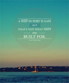 A Ship in Port is safe but that's not what ships are build for.