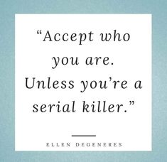 Ellen Degeneres, Serial Killers, Best Quotes, Math Equations, Best Quotes Ever