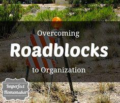 Overcoming Roadblocks to Organization | Imperfect Homemaker