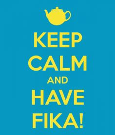Keep Calm and Fika