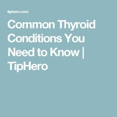 Common Thyroid Conditions You Need to Know | TipHero