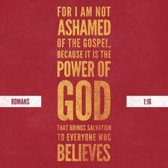 The P O W E R  of God is in the gospel!