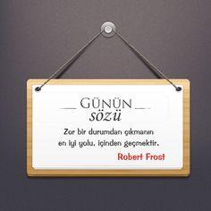 Zor bir durumdan çıkmanın en iyi yolu, içinden geçmektir. -Robert Frost  #Beycon #gününsözü