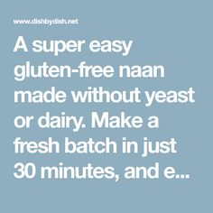 A super easy gluten-free naan made without yeast or dairy. Make a fresh batch in just 30 minutes, and eat it with curries or even on its own! Naan Recipe No Yeast, Recipes With Naan Bread, Gluten Free Naan, Vegan Gluten Free, Dairy Free Recipes, Keto Recipes, Slow Cooker Lentil Curry, Clean Eating, Healthy Eating