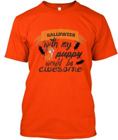 Halloween With My Puppy Would Be Awesome Orange T-Shirt Front
