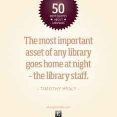 50 most inspiring quotes about libraries and librarians.  via ebookfriendly.com