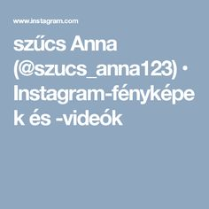 szűcs Anna (@szucs_anna123) • Instagram-fényképek és -videók