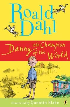 Danny the Champion of the World! This was my favorite book as a little boy:)