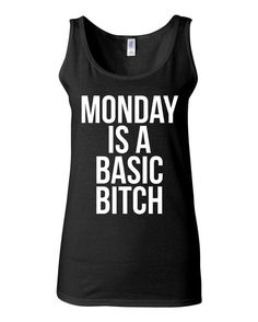Funny T Shirt - Monday Is A Basic Bitch - Work Out Clothes for Women by KimFitFab, $22.00...I want!!! I need!!!!