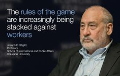 The rules of the game are increasingly being stacked against workers. - Joseph E. Stiglitz