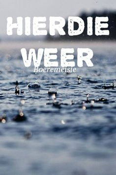 Afrikaans Quotes, Live Love, Sayings, Friends, Water, Amigos, Gripe Water, Lyrics, Boyfriends