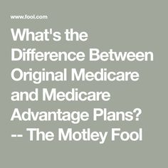 What's the Difference Between Original Medicare and Medicare Advantage Plans? -- The Motley Fool