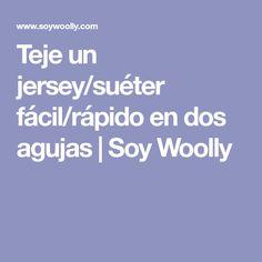 Teje un jersey/suéter fácil/rápido en dos agujas | Soy Woolly