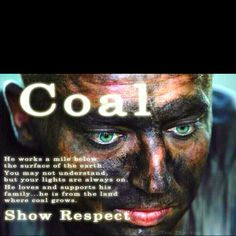 Thank a coal miner! They make so many sacrifices to keep your house lit and to keep you warm in the winter!
