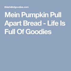 Mein Pumpkin Pull Apart Bread - Life Is Full Of Goodies
