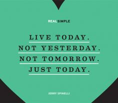 The Real Simple Daily Thought - Jerry Spinelli - live today Words Quotes, Wise Words, Me Quotes, Motivational Quotes, Inspirational Quotes, Sayings, Today Quotes, Simple Quotes, Great Quotes