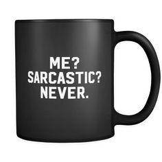 "Never mug Content + Care - Ceramic - Gently Hand Wash - Black Mug, White Imprint - Full wrap, ""Me? Sarcastic Mug"" Graphic on both sides. - C-Handle Size - 11 oz Weight: lbs Shipping Black Coffee Mug, Coffee Mugs, Mug Designs, Ems, Equality, Gifts For Women, Hiking, Women's Rights, Funny Art"