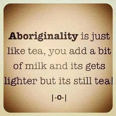 Scott Rathman ‏@ScottRathman  I get tired of people asking me what 'part' Aboriginal I am........