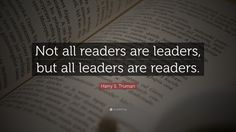 "Harry S. Truman Quote: ""Not all readers are leaders, but all ..."