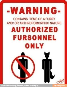 -WARNING- CONTAINS ITEMS OF A FURRY AND/ OR ANTHROPOMORPHIC NATURE AUTHORIZED FURSONNEL ONLY