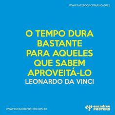O tempo dura bastante para aqueles que sabem aproveitá-lo - Leonardo da Vinci http://www.encadreeposters.com.br/