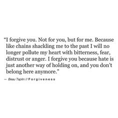 I forgive you for all the hurt you caused me. For being a stumbling block to my walk with God. For making me think I was not a worthy Christian or person. For making me feel less than human. I forgive you. Now Quotes, Great Quotes, Words Quotes, Wise Words, Quotes To Live By, Life Quotes, Inspirational Quotes, Sayings, Qoutes