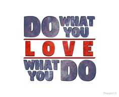 """""""Do What You Love, Love What You Do"""" by Shappie112 