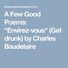 """A Few Good Poems: """"Envirez-vous"""" (Get drunk) by Charles Baudelaire"""