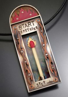 Start Something...Just don't burn down the house.  Jewelry by Michael Thee