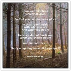 Here we talk about Universal Laws so that you can find your place in your relationship with who you are and what you desire. Here we do not teach you what you should desire. You are creators!!! That's what they have all forgotten!!! (For more text click twice then.. See more)  Abraham-Hicks Quotes (AHQ2602) #workshop #desire
