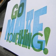"""Go Make Something - My moral code and it should be yours too!"""" says Peterborough letterpress artist Jeffrey Macklin of Jackson Creek Press."""